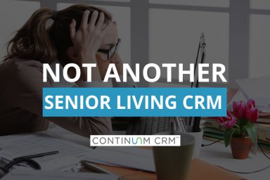 Why We Need Another Senior Living CRM Tool